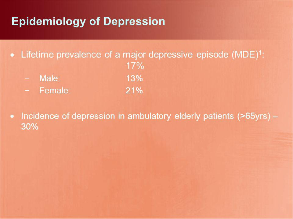 Lifetime prevalence of a major depressive episode (MDE) 1 : 17% Male:13% Female:21% Incidence of depression in ambulatory elderly patients (>65yrs) –
