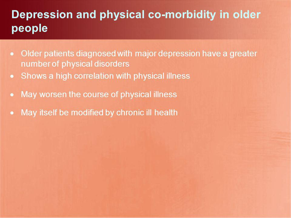 Depression and physical co-morbidity in older people Older patients diagnosed with major depression have a greater number of physical disorders Shows