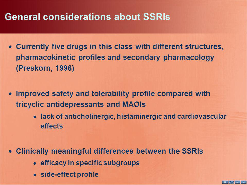 General considerations about SSRIs Currently five drugs in this class with different structures, pharmacokinetic profiles and secondary pharmacology (