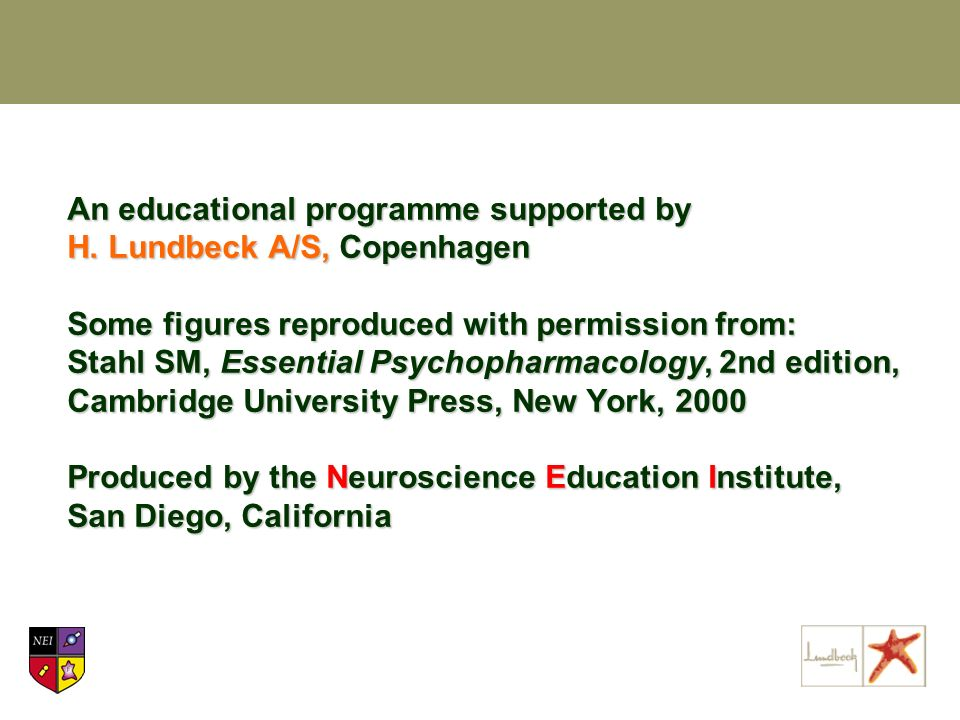 An educational programme supported by H. Lundbeck A/S, Copenhagen Some figures reproduced with permission from: Stahl SM, Essential Psychopharmacology