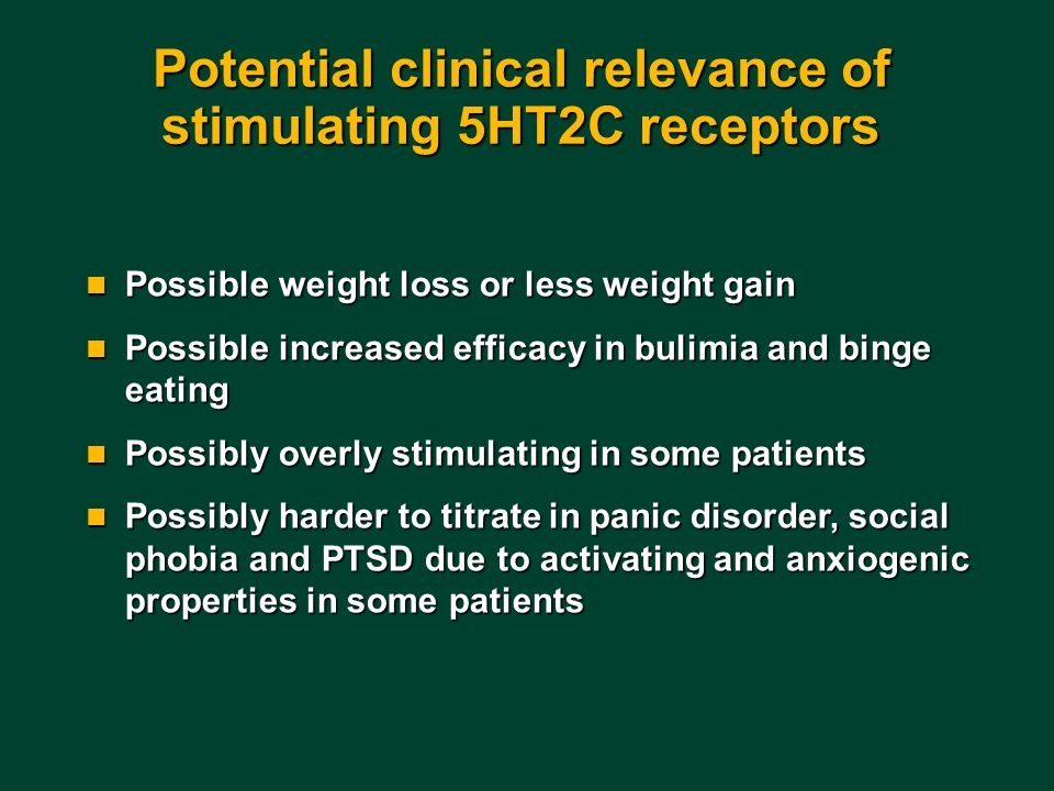 Potential clinical relevance of stimulating 5HT2C receptors Possible weight loss or less weight gain Possible weight loss or less weight gain Possible