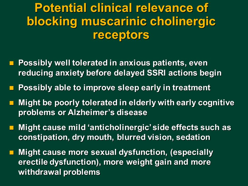 Potential clinical relevance of blocking muscarinic cholinergic receptors Possibly well tolerated in anxious patients, even reducing anxiety before de