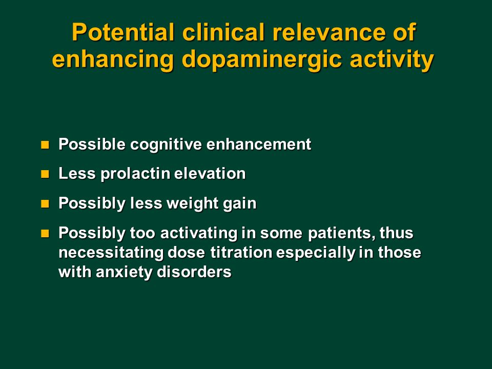 Potential clinical relevance of enhancing dopaminergic activity Possible cognitive enhancement Possible cognitive enhancement Less prolactin elevation