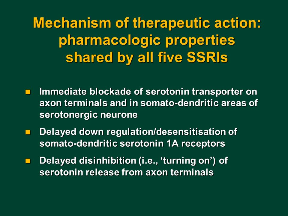 Mechanism of therapeutic action: pharmacologic properties shared by all five SSRIs n Immediate blockade of serotonin transporter on axon terminals and
