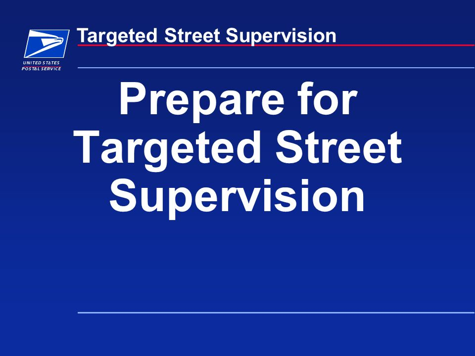 Prepare for Targeted Street Supervision Targeted Street Supervision