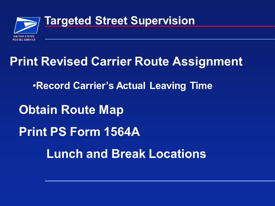 Print Revised Carrier Route Assignment Targeted Street Supervision Record Carriers Actual Leaving Time Obtain Route Map Print PS Form 1564A Lunch and