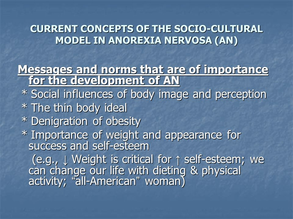 CURRENT CONCEPTS OF THE SOCIO-CULTURAL MODEL IN ANOREXIA NERVOSA (AN) Messages and norms that are of importance for the development of AN * Social inf