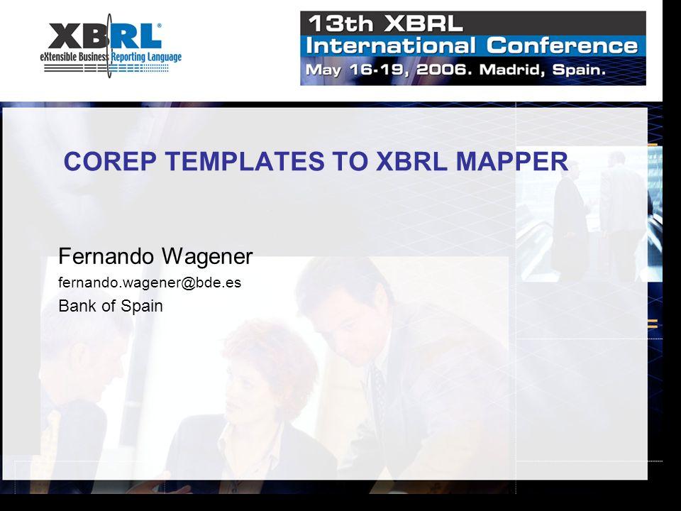 COREP TEMPLATES TO XBRL MAPPER Fernando Wagener fernando.wagener@bde.es Bank of Spain