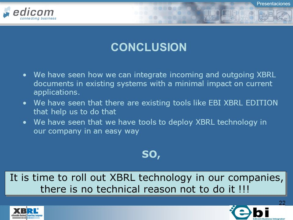22 We have seen how we can integrate incoming and outgoing XBRL documents in existing systems with a minimal impact on current applications.