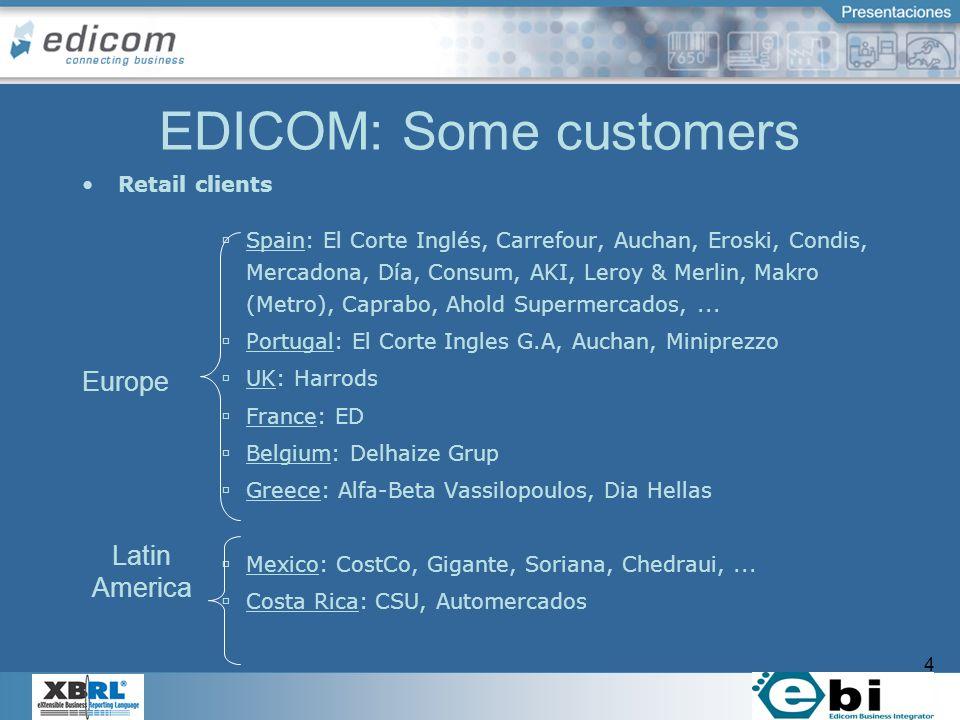 4 EDICOM: Some customers Retail clients Spain: El Corte Inglés, Carrefour, Auchan, Eroski, Condis, Mercadona, Día, Consum, AKI, Leroy & Merlin, Makro (Metro), Caprabo, Ahold Supermercados,...