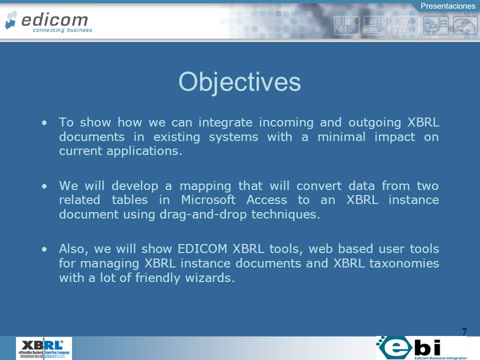 7 Objectives To show how we can integrate incoming and outgoing XBRL documents in existing systems with a minimal impact on current applications.