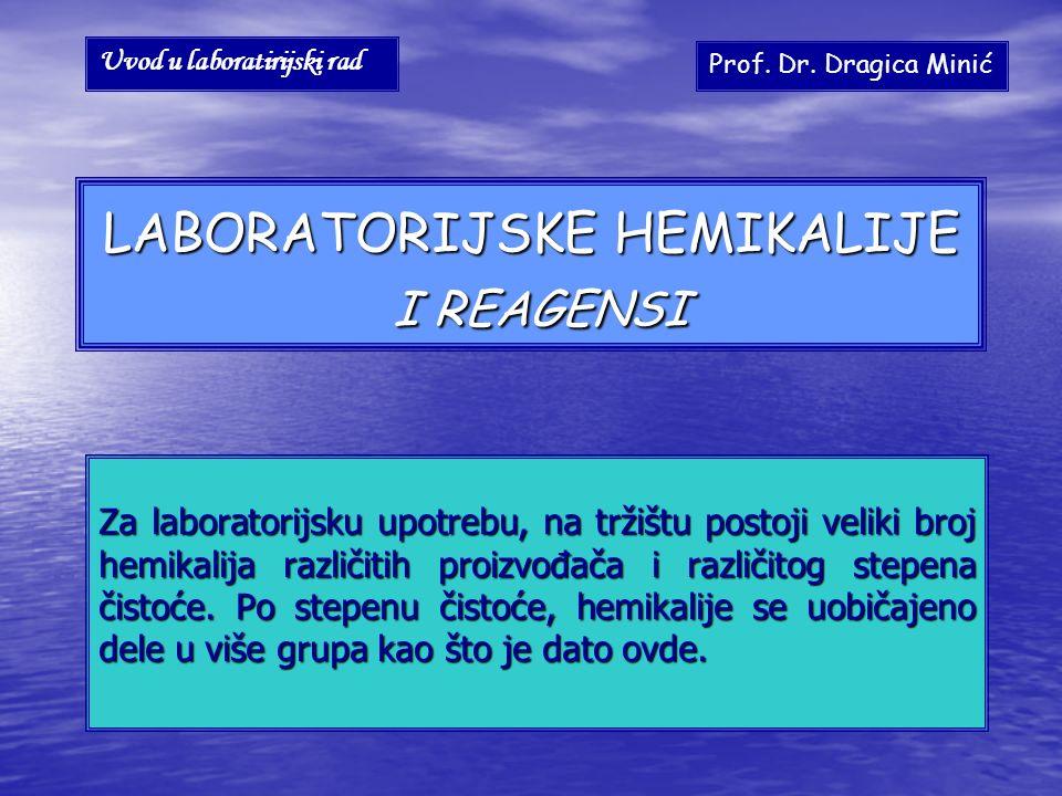 LABORATORIJSKE HEMIKALIJE I REAGENSI Za laboratorijsku upotrebu, na tržištu postoji veliki broj hemikalija različitih proizvođača i različitog stepena čistoće.