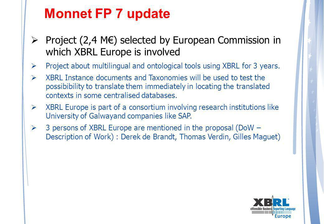 Monnet FP 7 update Project (2,4 M) selected by European Commission in which XBRL Europe is involved Project about multilingual and ontological tools using XBRL for 3 years.