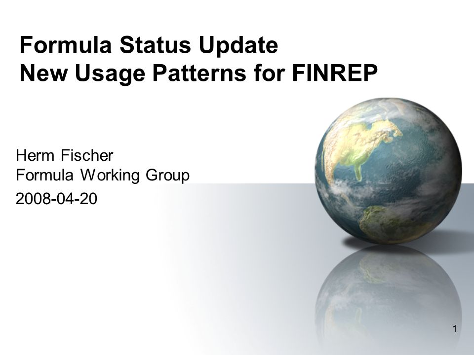 1 Formula Status Update New Usage Patterns for FINREP Herm Fischer Formula Working Group