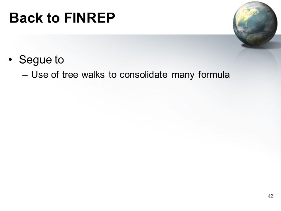 42 Back to FINREP Segue to –Use of tree walks to consolidate many formula
