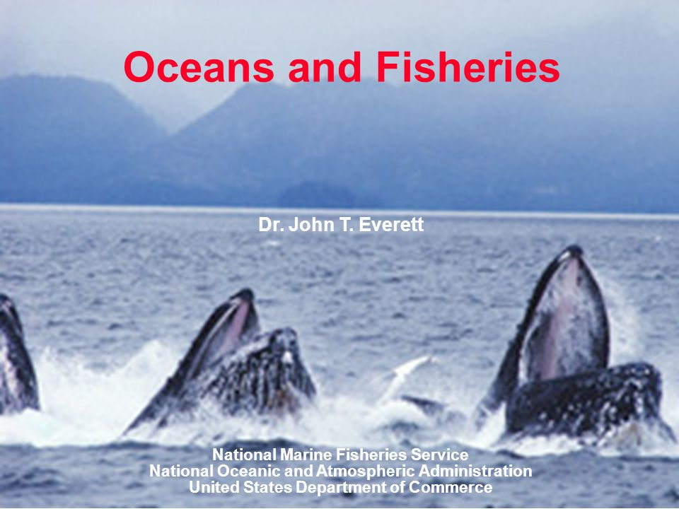 Oceans and Fisheries Dr. John T.