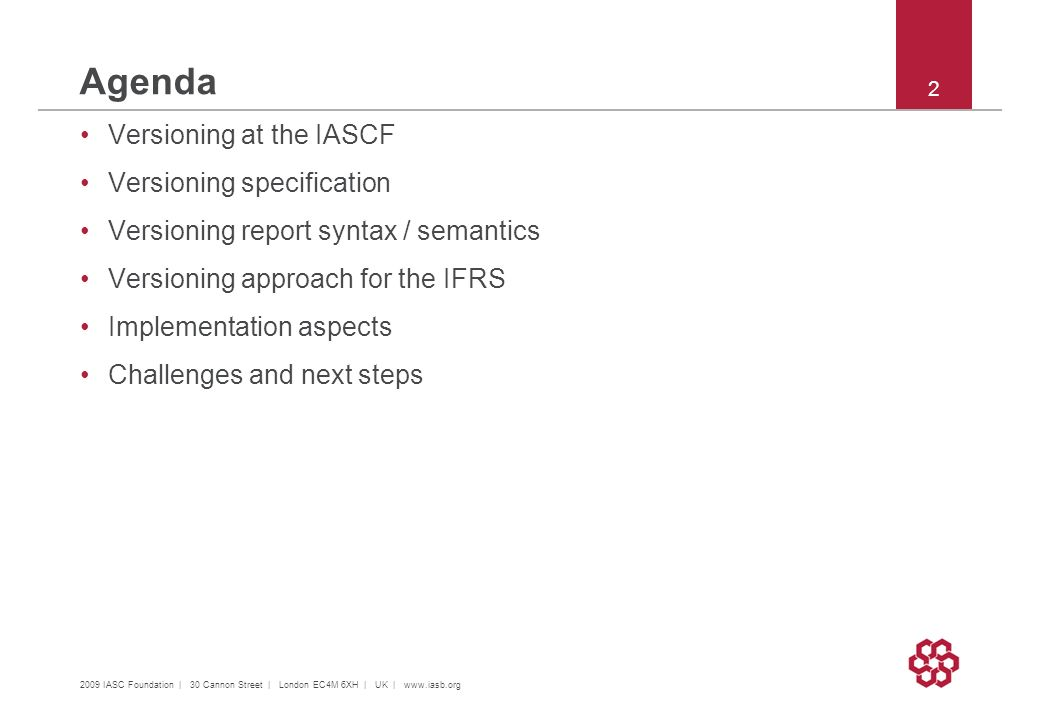2 Agenda Versioning at the IASCF Versioning specification Versioning report syntax / semantics Versioning approach for the IFRS Implementation aspects Challenges and next steps