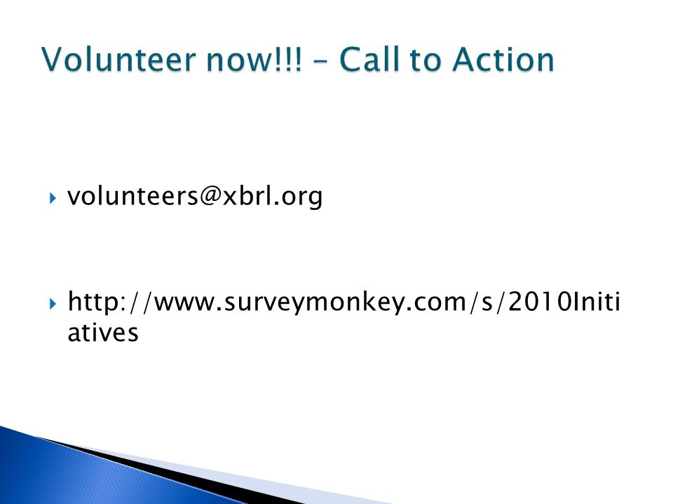 volunteers@xbrl.org http://www.surveymonkey.com/s/2010Initi atives