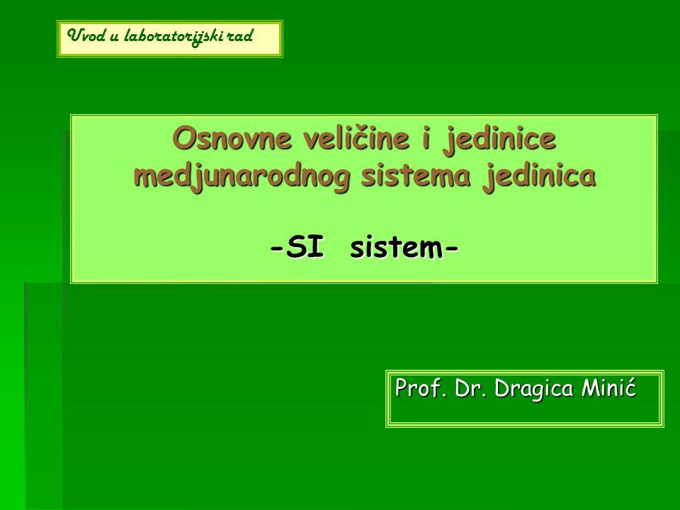 Osnovne veličine i jedinice medjunarodnog sistema jedinica -SI sistem- Prof. Dr. Dragica Minić Uvod u laboratorijski rad
