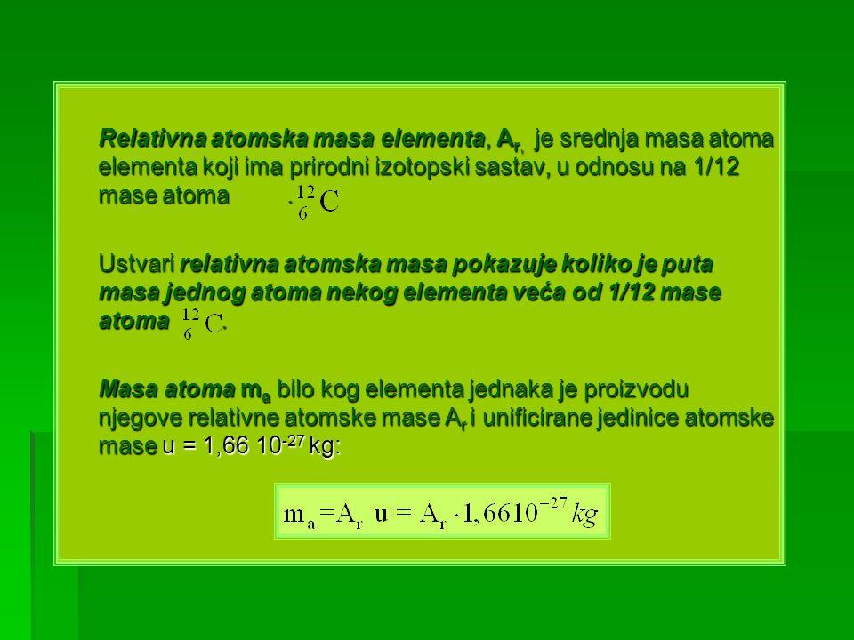 Relativna atomska masa elementa, A r, je srednja masa atoma elementa koji ima prirodni izotopski sastav, u odnosu na 1/12 mase atoma. Ustvari relativn