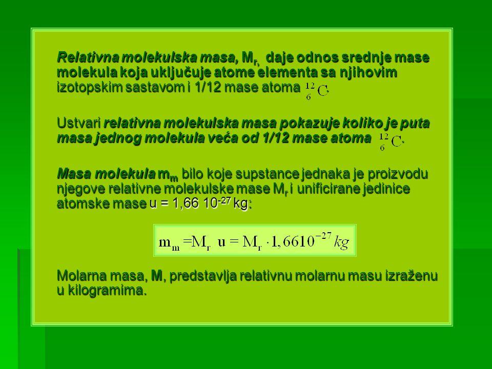 Relativna molekulska masa, M r, daje odnos srednje mase molekula koja uključuje atome elementa sa njihovim izotopskim sastavom i 1/12 mase atoma. Ustv