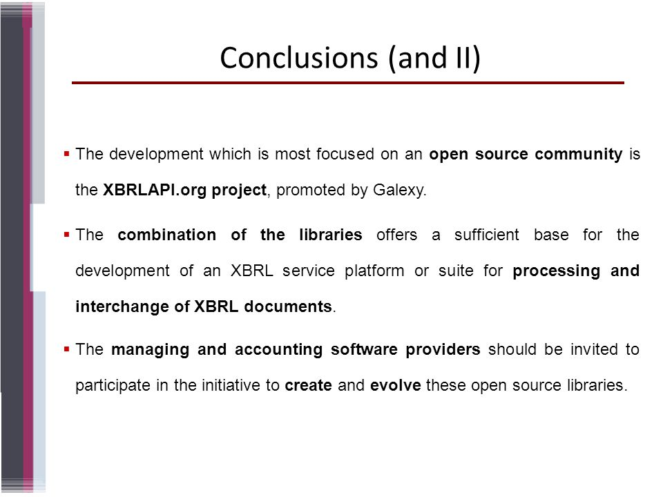 Conclusions (and II) The development which is most focused on an open source community is the XBRLAPI.org project, promoted by Galexy. The combination