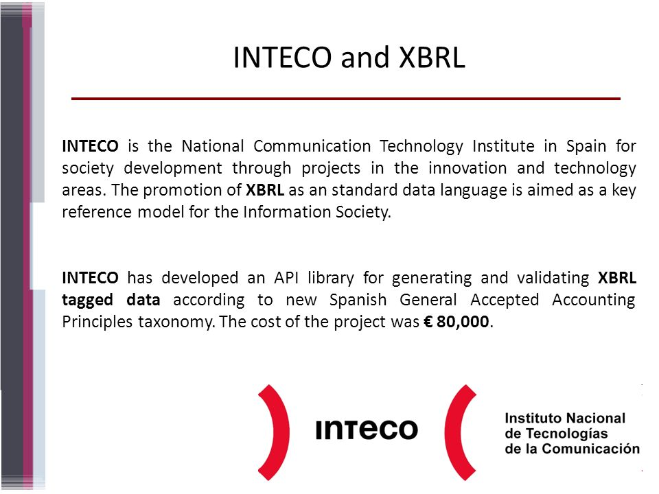 INTECO and XBRL INTECO is the National Communication Technology Institute in Spain for society development through projects in the innovation and tech