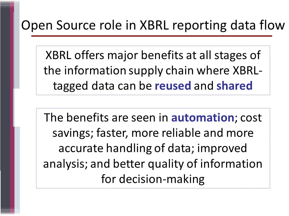 Open Source role in XBRL reporting data flow XBRL offers major benefits at all stages of the information supply chain where XBRL- tagged data can be r