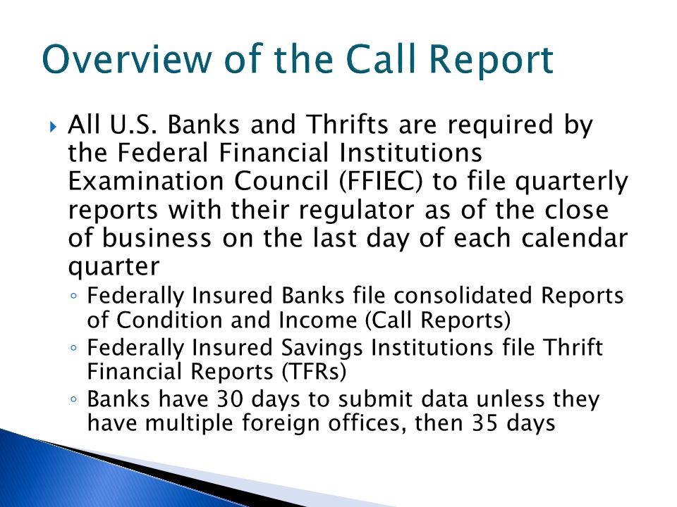 All U.S. Banks and Thrifts are required by the Federal Financial Institutions Examination Council (FFIEC) to file quarterly reports with their regulat