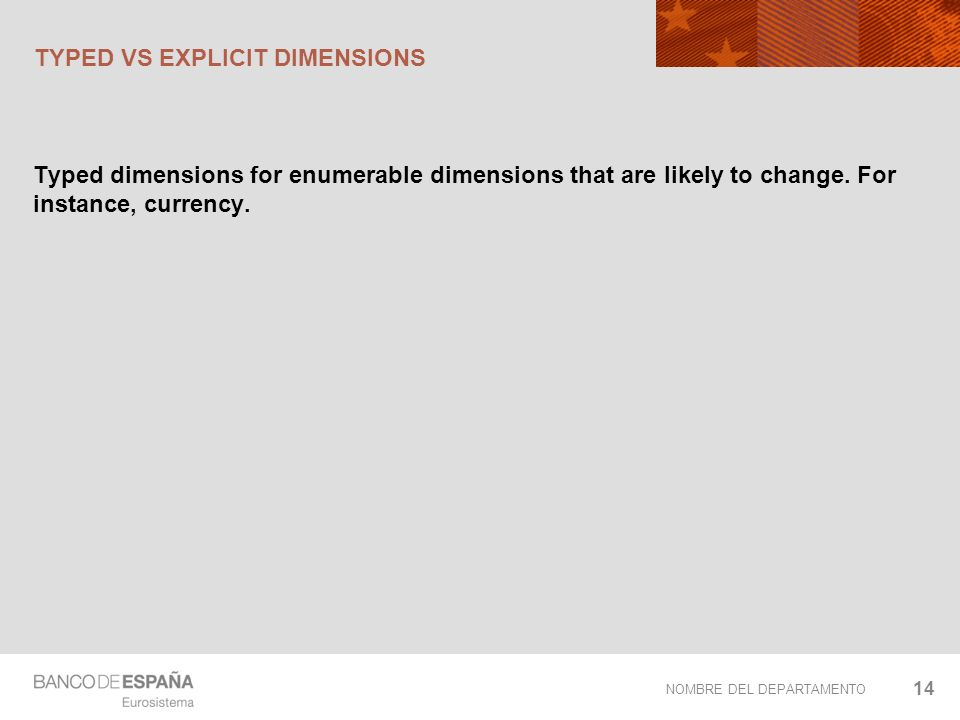 NOMBRE DEL DEPARTAMENTO TYPED VS EXPLICIT DIMENSIONS Typed dimensions for enumerable dimensions that are likely to change.