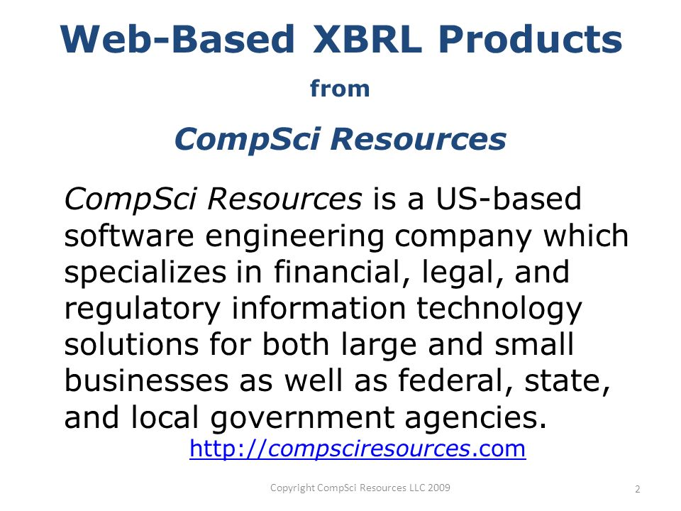 Copyright CompSci Resources LLC 2009 2 CompSci Resources is a US-based software engineering company which specializes in financial, legal, and regulat