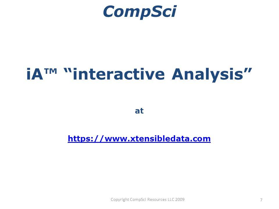 Copyright CompSci Resources LLC 2009 7 CompSci iA interactive Analysis at https://www.xtensibledata.com