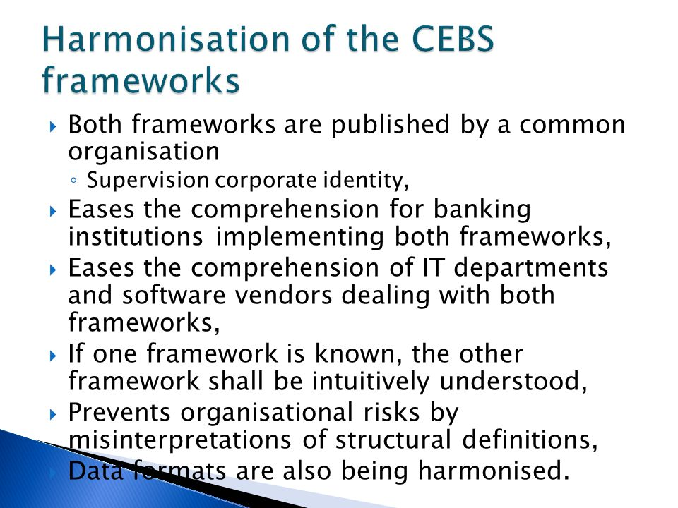 Both frameworks are published by a common organisation Supervision corporate identity, Eases the comprehension for banking institutions implementing b