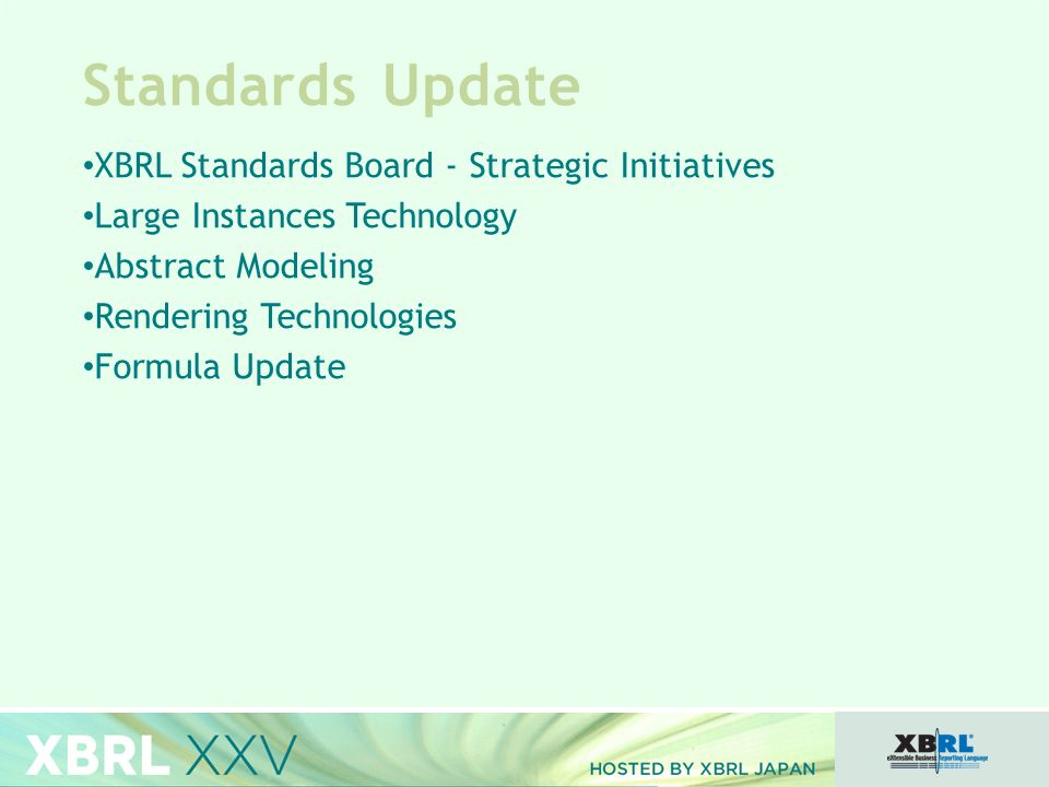 Standards Update XBRL Standards Board - Strategic Initiatives Large Instances Technology Abstract Modeling Rendering Technologies Formula Update