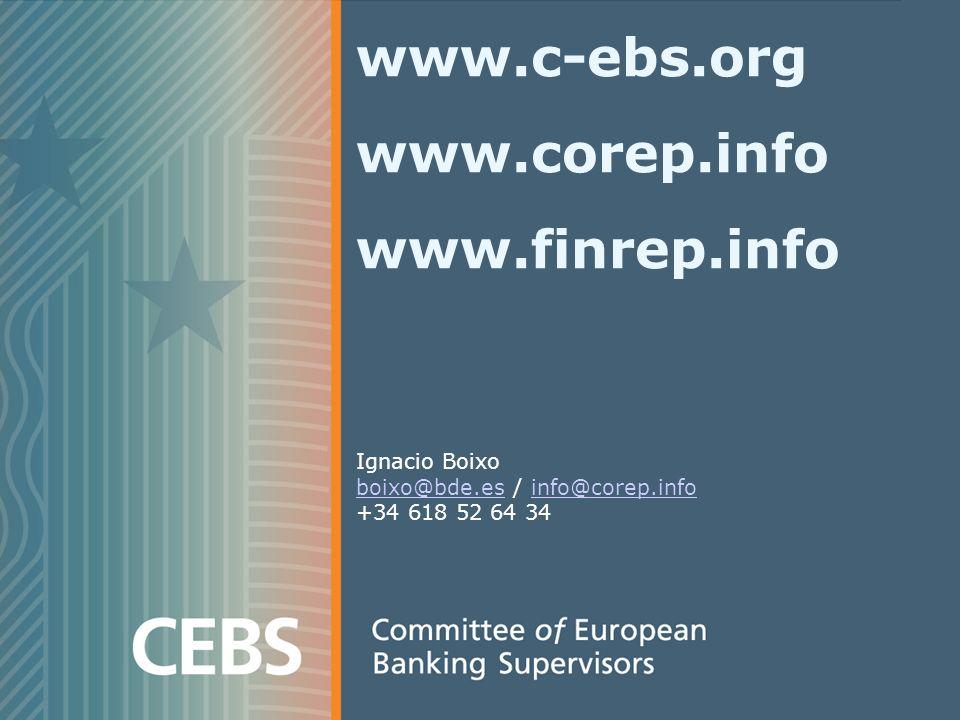 www.c-ebs.org www.corep.info www.finrep.info Ignacio Boixo boixo@bde.esboixo@bde.es / info@corep.infoinfo@corep.info +34 618 52 64 34