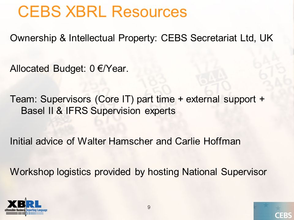 Application of the Supervisory Review Process CEBS CP03 | May 2004 9 CEBS XBRL Resources Ownership & Intellectual Property: CEBS Secretariat Ltd, UK Allocated Budget: 0 /Year.