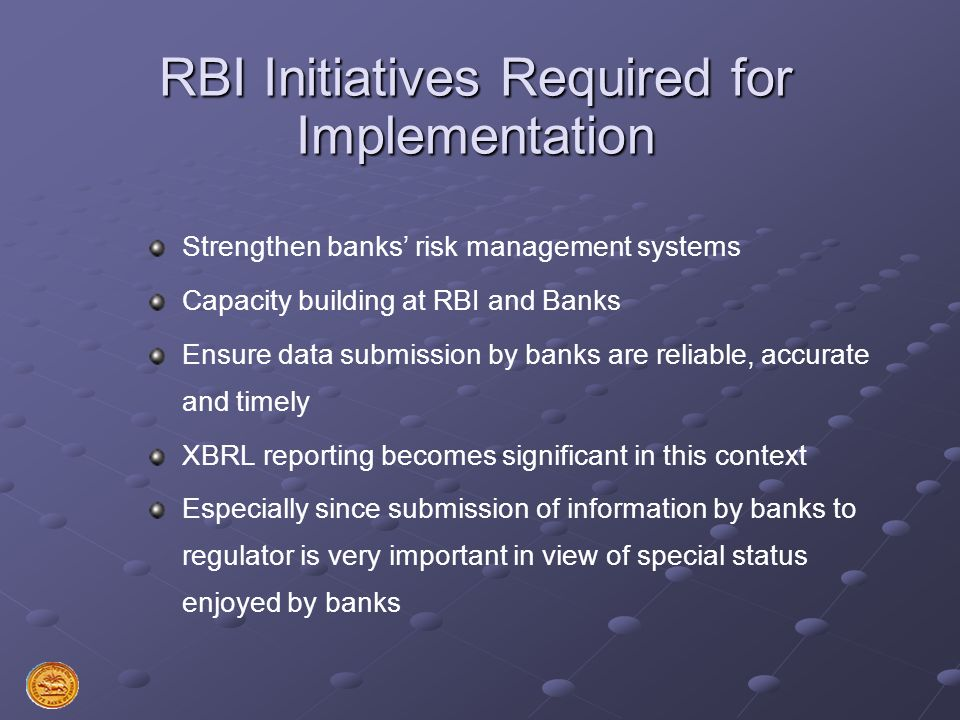 RBI Initiatives Required for Implementation Strengthen banks risk management systems Capacity building at RBI and Banks Ensure data submission by bank