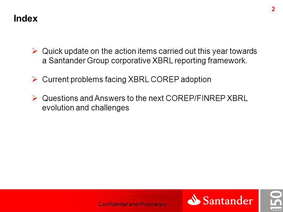 2 Index Quick update on the action items carried out this year towards a Santander Group corporative XBRL reporting framework. Current problems facing