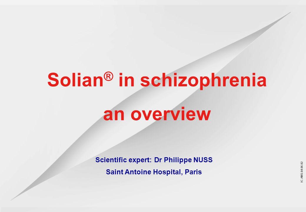 IC.AMS.04.06.02 Scientific expert: Dr Philippe NUSS Saint Antoine Hospital, Paris Solian ® in schizophrenia an overview