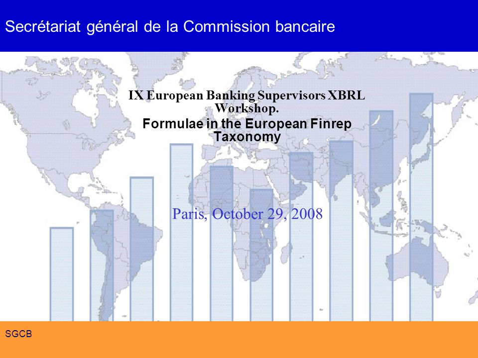 Formulae in the European Finrep Taxonomy SGCB IX European Banking Supervisors XBRL Workshop.
