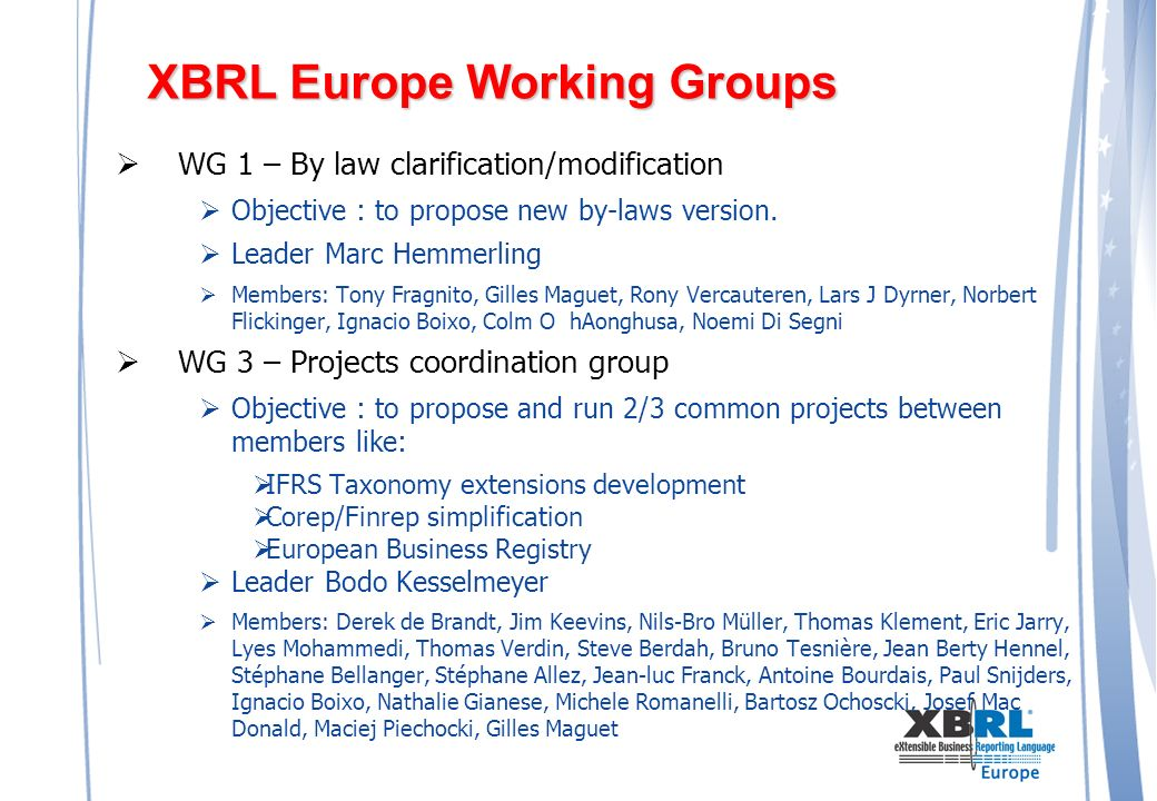 XBRL Europe Working Groups WG 1 – By law clarification/modification Objective : to propose new by-laws version.