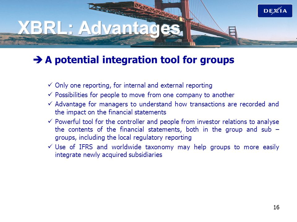 16 A potential integration tool for groups Only one reporting, for internal and external reporting Possibilities for people to move from one company t