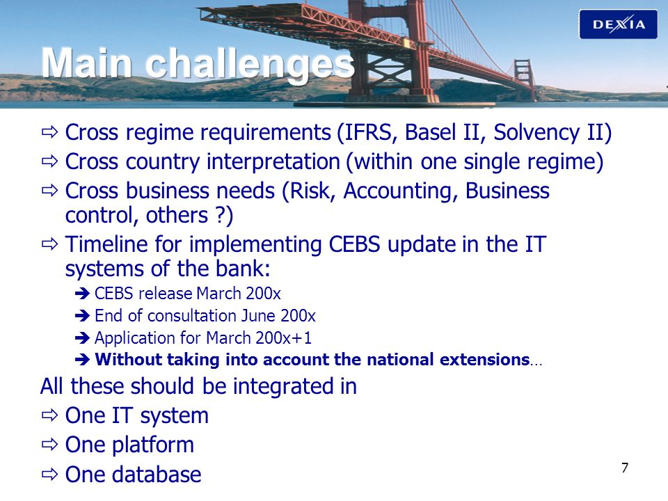7 Cross regime requirements (IFRS, Basel II, Solvency II) Cross country interpretation (within one single regime) Cross business needs (Risk, Accounti