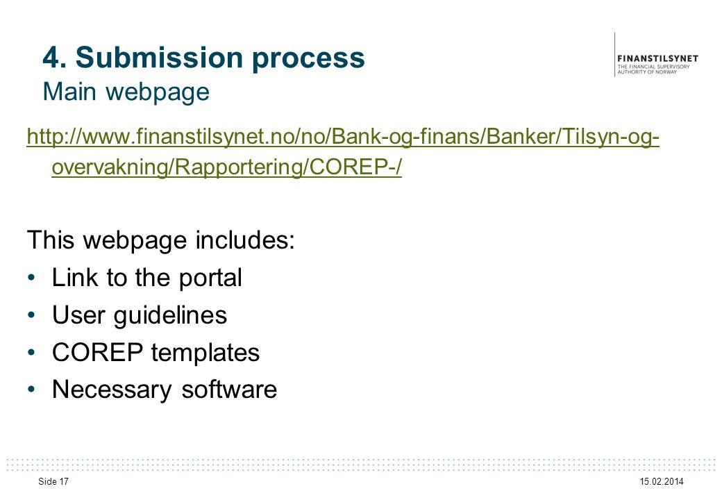 15.02.2014 Side 17 4. Submission process Main webpage http://www.finanstilsynet.no/no/Bank-og-finans/Banker/Tilsyn-og- overvakning/Rapportering/COREP-