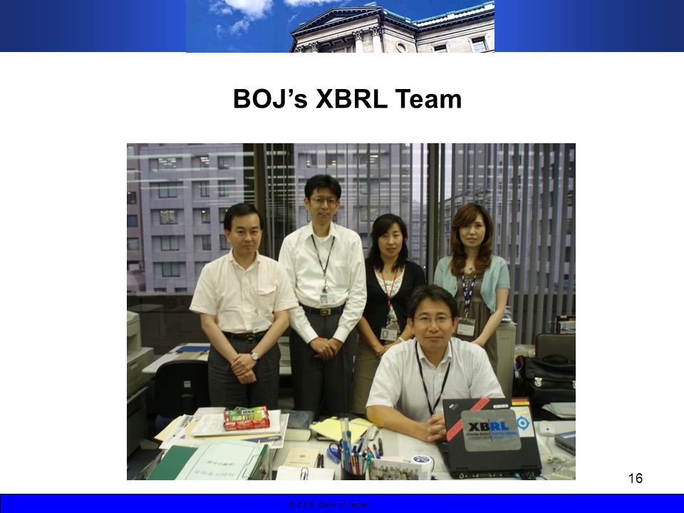 16 © 2006 Bank of Japan BOJs XBRL Team