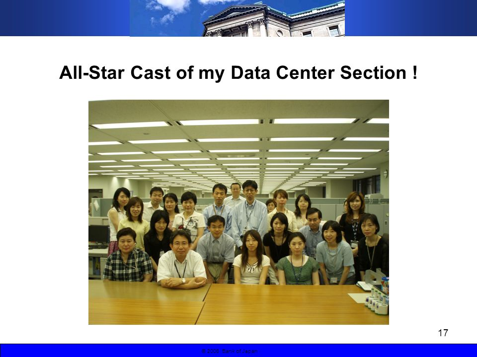 17 © 2006 Bank of Japan All-Star Cast of my Data Center Section !