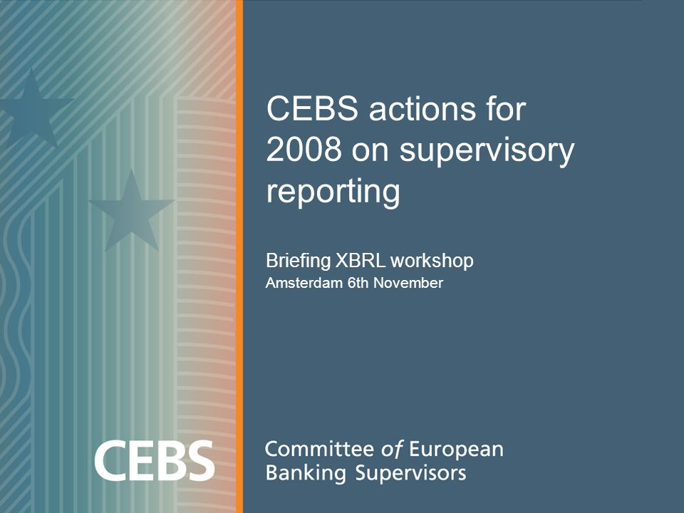 CEBS actions for 2008 on supervisory reporting Briefing XBRL workshop Amsterdam 6th November