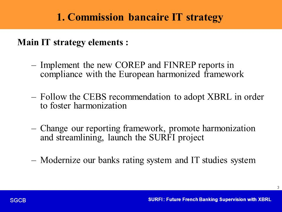 SURFI : Future French Banking Supervision with XBRL SGCB 24 Internal checkings design, ECB requirements to integrate, New regulations writing (BC and BoF), Recovery and/or re using of the BAFI data Remaining tasks…