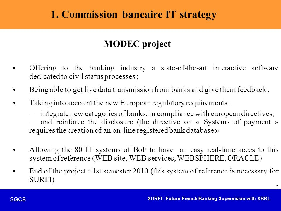SURFI : Future French Banking Supervision with XBRL SGCB 18 Focus on SURFI – building of the taxonomies implementation of the working-out principles of the SURFI taxonomy : building of «primary taxonomies and dimensions».