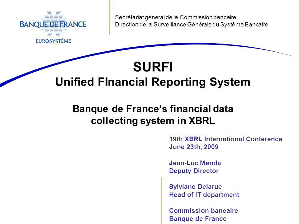 19th XBRL International Conference June 23th, 2009 Jean-Luc Menda Deputy Director Sylviane Delarue Head of IT department Commission bancaire Banque de